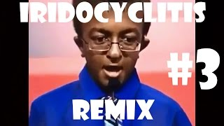 Iridocyclitis Remix Compilation #3