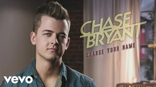 Chase Bryant - Change Your Name (Audio)