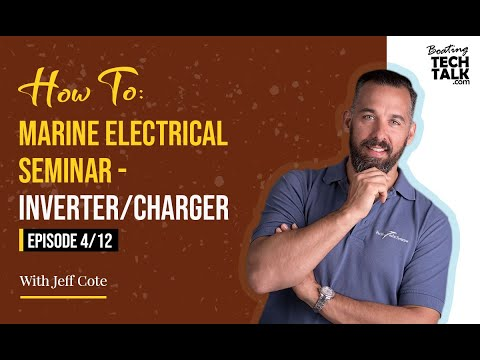 How To: Marine Electrical Seminar - Inverter/Charger - Episode 4 of 12