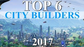 Top 6 Best CITY BUILDER Games of 2017