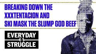 Breaking Down the XXXTentacion and Ski Mask the Slump God Beef     Everyday Struggle