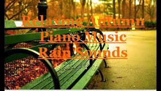 Relaxing Autumn Piano Music with Rain Sounds~Relaxing~Restoring~Meditation~Study~Creativity~Music.