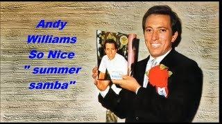 Andy Williams......So Nice. ''summer samba''
