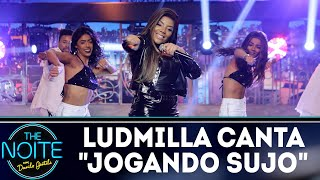 Ludmilla Canta Jogando Sujo | The Noite (080818)