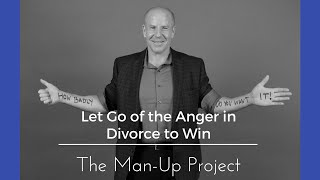 Let Go of the Anger in Divorce to Win