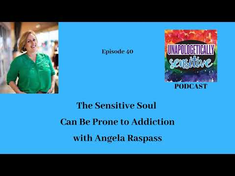040 Sensitive Souls Can Be Prone to Addiction with Angela Raspass