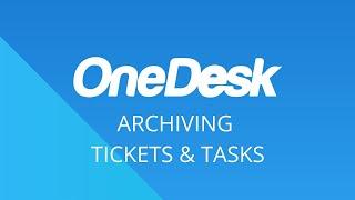 OneDesk – Get Started: Archiving Tickets & Tasks