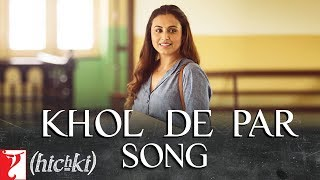 Khol De Par - Song Video - Hichki