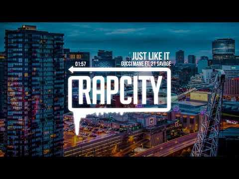 Gucci Mane - Just Like It (ft. 21 Savage)