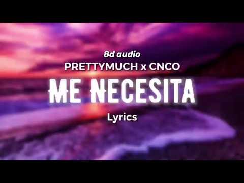 Me Necesita - PRETTYMUCH x CNCO (lyrics8d Audio)