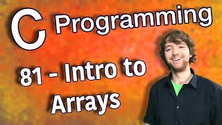 C Programming Tutorial 81 - Intro to Arrays
