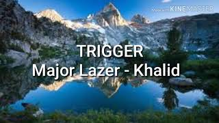 Trigger - Khalid and Major Lazer