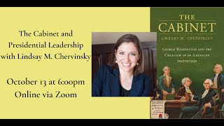 The Cabinet and Presidential Leadership with Lindsay M. Chervinsky