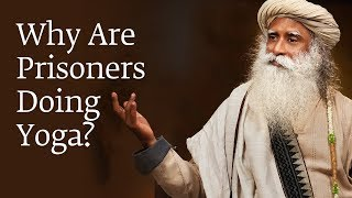 Why Are Prisoners Doing Yoga? | Sadhguru