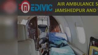 Take Top-Class and Safe Air Ambulance Service in Jamshedpur