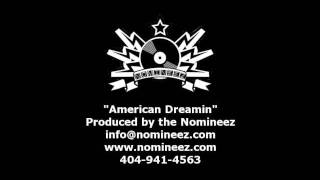 American Dreamin produced by the Nomineez