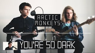 You're So Dark - Arctic Monkeys (cover)
