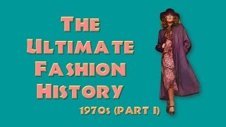 THE ULTIMATE FASHION HISTORY: The 1970s (Part I)