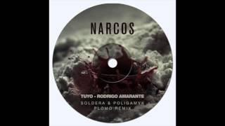 Tuyo - Rodrigo Amarante (Soldera & Poligamyk - Plomo Bootleg) - Narcos Ost