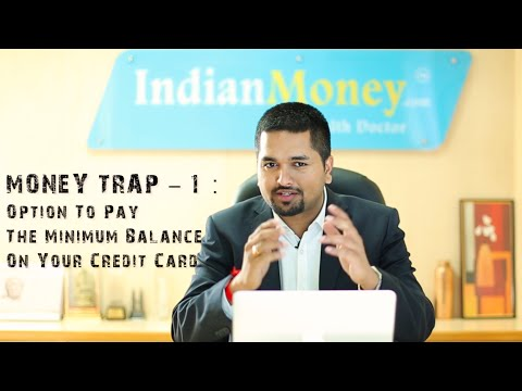 MONEY TRAP - 1 : Option To Pay The Minimum Balance On Your Credit Card