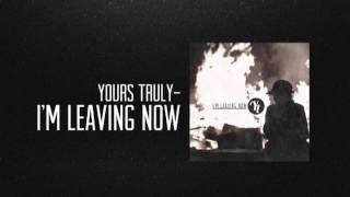 Yours Truly- I'm Leaving Now