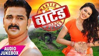 Pawan Singh (2018) का सुपरहिट MOVIE SONG - Wanted - Audio JukeboX - Bhojpuri Movie Songs