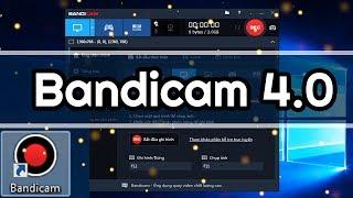 Bandicam 4.0.0 - Hướng Dẫn Chi Tiết Phần Mềm Quay Màn Hình Bandicam