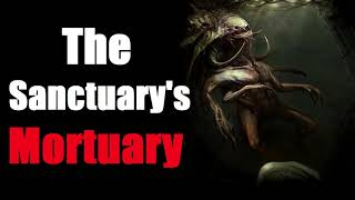 """The Sanctuary's Mortuary"" Creepypasta"
