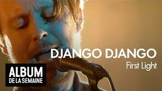 Django Django - First Light  - Album de la semaine