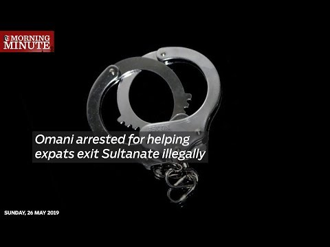 Omani arrested for helping expats exit Sultanate illegally