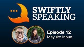Swiftly Speaking 12: Mayuko Inoue