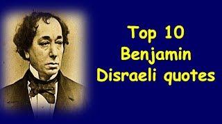 Top 10 Benjamin Disraeli Quotes | Inspirational Quotes | Words of Wisdom