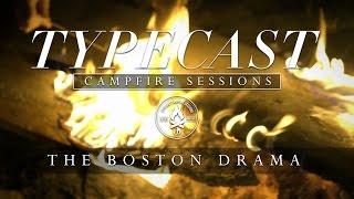 Typecast Campfire Sessions Ep. 3 - The Boston Drama