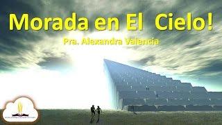 Morada en los Cielos – Pra Alexandra Valencia – 12 Julio 2015