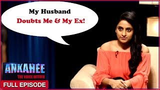Husband Doubts Me & My Ex Are Having Sex  | Ankahee - The Voice Within | Full Episode Ep #5