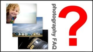 Photography FAQ Pt. 1