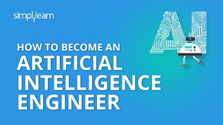 How To Become An Artificial Intelligence Engineer | AI Engineer Career Path And Skills | Simplilearn