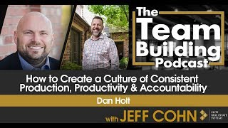 How to Create a Culture of Consistent Production, Productivity & Accountability w/ Dan Holt