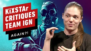 KiXSTAr Critiques IGN's Rainbow Six Siege Team... Again?!