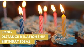 What To Do On Your Partners Birthday In A Long Distance Relationship?