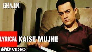 LYRICAL: Kaise Mujhe | Ghajini | Aamir Khan, Asin | Benny