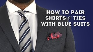 How To Pair Shirts & Ties With Blue Suits - Smart Menswear Combinations