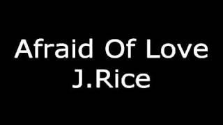 J Rice  Afraid Of Love