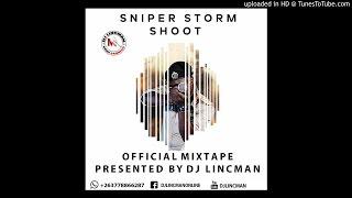 SNIPER STORM SHOOT ALBUM MIXTAPE - MIXED BY DJ LINCMAN +263778866287