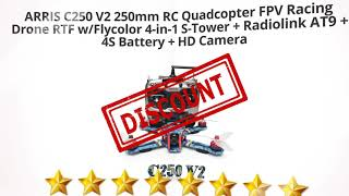 ARRIS C250 V2 250mm RC Quadcopter FPV Racing Drone RTF w/Flycolor | Review and Discount