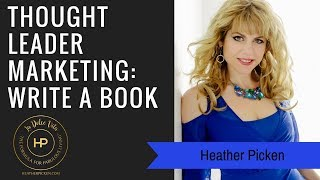 Thought Leader Marketing: Why you want to write a book
