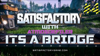Its a bridge!!!! | Satisfactory Early Access Gameplay With AtmosDefiler #4