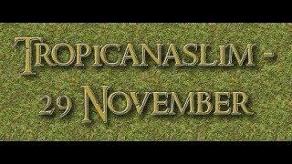 Tropicana Slim   29 November