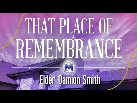 Going Back to That Place of Remembrance | Elder Damion Smith