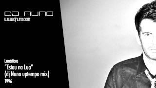 Estou Na Lua (DJ Nuno Uptempo Mix)   Lunáticos 1996